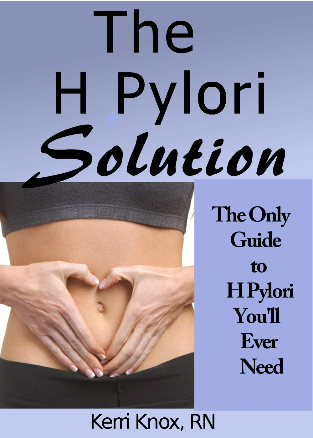 The H Pylori Solution, your Step by step program to eliminate and eradicate H pylori once and for all.